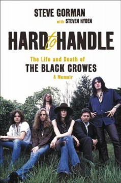 Hard to handle : the life and death of the Black Crowes : a memoir cover image
