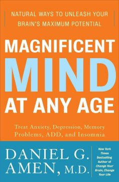 Magnificent mind at any age : natural ways to unleash your brain's maximum potential cover image