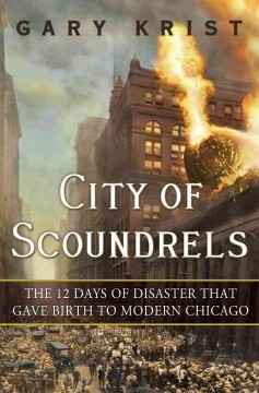 City of scoundrels : the 12 days of disaster that gave birth to modern Chicago cover image