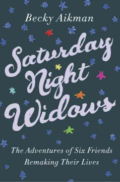 Saturday night widows : the adventures of six friends remaking their lives cover image