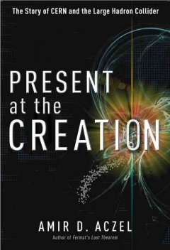 Present at the creation : the story of CERN and the large hadron collider cover image