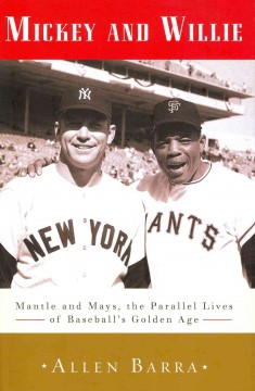 Mickey and Willie: Mantle and Mays, the parallel lives of baseball's golden age cover image