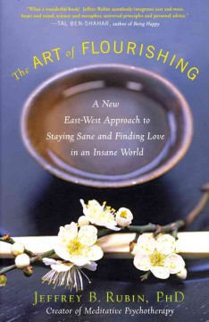 The art of flourishing : a new east-west approach to staying sane and finding love in an insane world cover image