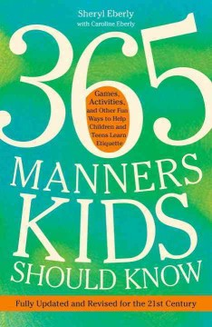 365 manners kids should know : games, activities, and other fun ways to help children and teens learn etiquette cover image