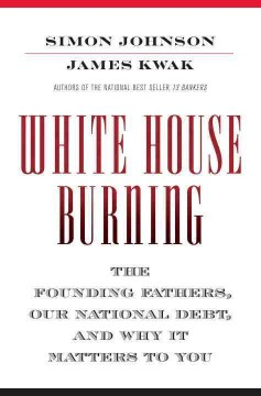 White House burning : the founding fathers, our national debt, and why it matters to you cover image