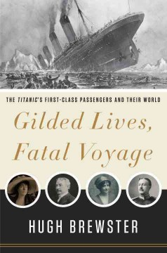 Gilded lives, fatal voyage : the Titanic's first-class passengers and their world cover image