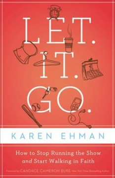 Let, it, go : how to stop running the show and start walking in faith cover image
