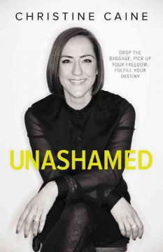 Unashamed : drop the baggage, pick up your freedom, fulfill your destiny cover image