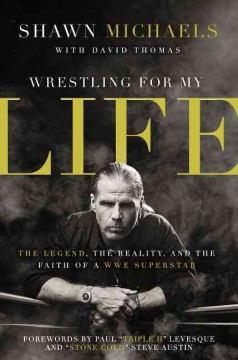 Wrestling for my life : the legend, the reality, and the faith of a WWE superstar cover image