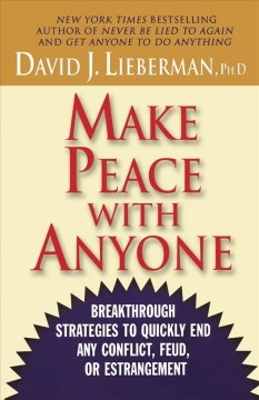 Make peace with anyone : breakthrough strategies to quickly end any conflict, feud, or estrangement cover image