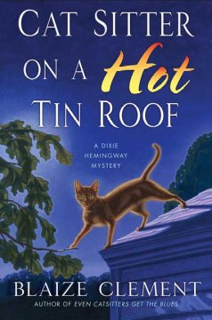 Cat sitter on a hot tin roof : a Dixie Hemingway mystery cover image