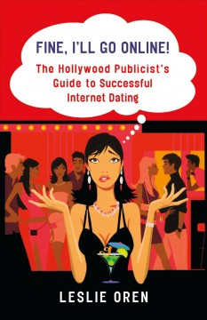 Fine, I'll go online! : the Hollywood publicist's guide to successful internet dating cover image