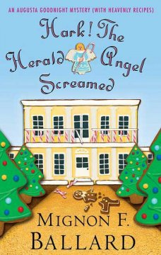 Hark! the herald angel screamed : an Augusta Goodnight mystery (with heavenly recipes) cover image