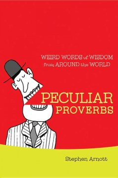 Peculiar proverbs : weird words of wisdom from around the world cover image