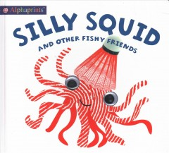Silly Squid and Other Fishy Friends cover image