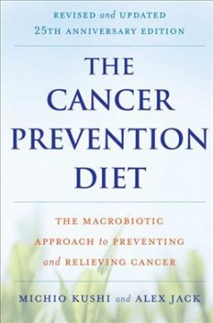 The cancer prevention diet : the macrobiotic approach to preventing and relieving cancer cover image