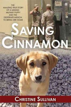 Saving Cinnamon : the amazing true story of a missing military puppy and the desperate mission to bring her home cover image