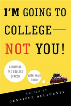 I'm going to college---not you! : surviving the college search with your child cover image