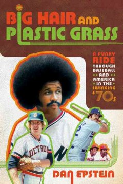 Big hair and plastic grass : a funky ride through baseball and America in the swinging '70s cover image