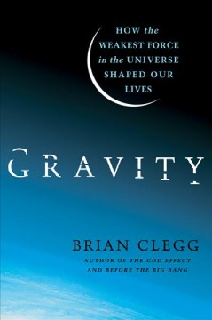 Gravity : how the weakest force in the universe shaped our lives cover image