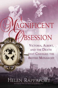 A magnificent obsession : Victoria, Albert, and the death that changed the British monarchy cover image