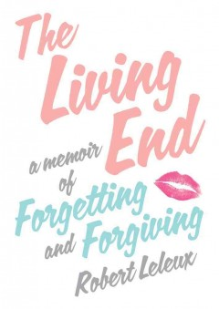 The living end : a family memoir of forgetting and forgiving cover image