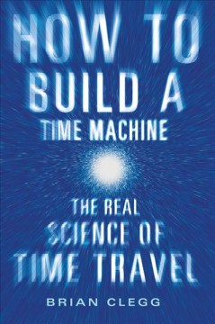 How to build a time machine : the real science of time travel cover image
