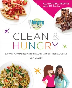 Hungry girl clean & hungry ; all-natural recipes for clean eating in the real world cover image