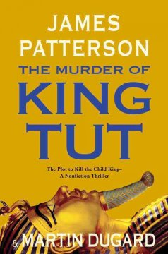 The murder of King Tut : the plot to kill the child king : a nonfiction thriller cover image