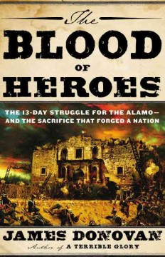 The blood of heroes : the 13-day struggle for the Alamo-- and the sacrifice that forged a nation cover image