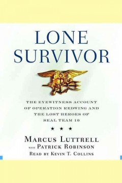 Lone survivor : the eyewitness account of Operation Redwing and the lost heroes of SEAL team 10 cover image