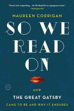 So we read on : how The great Gatsby came to be and why it endures cover image