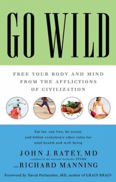 Go wild : free your body and mind from the afflictions of civilization cover image
