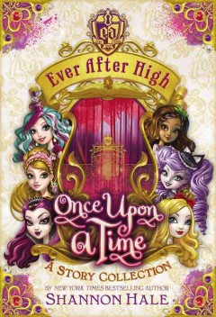 Ever After High : once upon a time : a story collection cover image