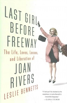 Last girl before freeway : the life, loves, losses, and liberation of Joan Rivers cover image
