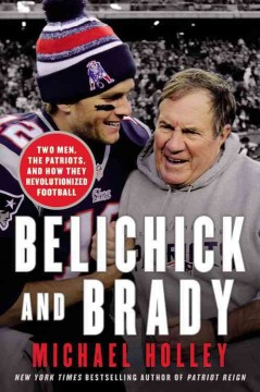 Belichick and Brady : two men, the Patriots, and how they revolutionized football cover image