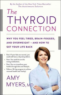 The thyroid connection : why you feel tired, brain-fogged, and overweight -- and how to get your life back cover image