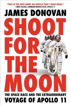 Shoot for the moon the space race and the extraordinary voyage of Apollo 11 cover image