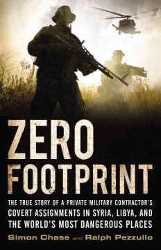 Zero footprint : the true story of a private military contractor's covert assignments in Syria, Libya, and the world's most dangerous places cover image