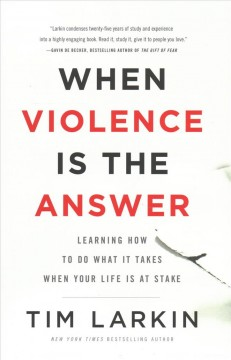 When violence is the answer : learning how to do what it takes when your life is at stake cover image