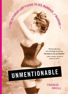 Unmentionable : the Victorian Lady's guide to sex, marriage, and manners cover image