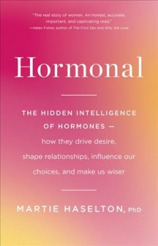 Hormonal : the hidden intelligence of hormones : how they drive desire, shape relationships, influence our choices, and make us wiser cover image