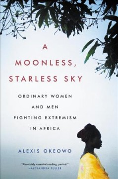 A moonless, starless sky : ordinary women and men fighting extremism in Africa cover image
