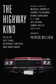 The highway kind : tales of fast cars, desperate drivers, and dark roads : original stories by Michael Connelly, George Pelecanos, C. J. Box, Diana Gabaldon, Ace Atkins & others cover image