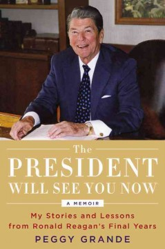 The president will see you now : my stories and lessons from Ronald Reagan's final years cover image