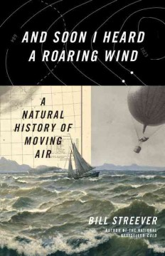And soon I heard a roaring wind : a natural history of moving air cover image