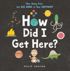 How did I get here? : your story from the big bang to your birthday cover image
