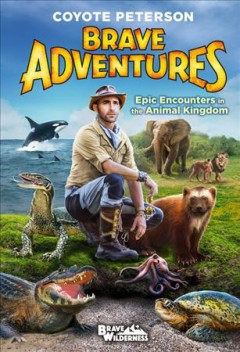 Brave adventures : epic encounters in the animal kingdom cover image