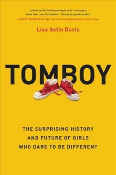 Tomboy : the surprising history and future of girls who dare to be different cover image