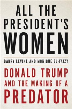 All the president's women : Donald Trump and the making of a predator cover image